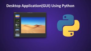 Building Desktop Application(GUI) Using Python and Tkinter