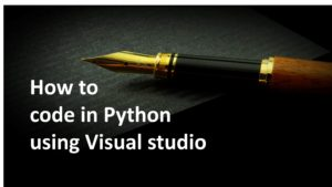 How to code in Python using Visual studio