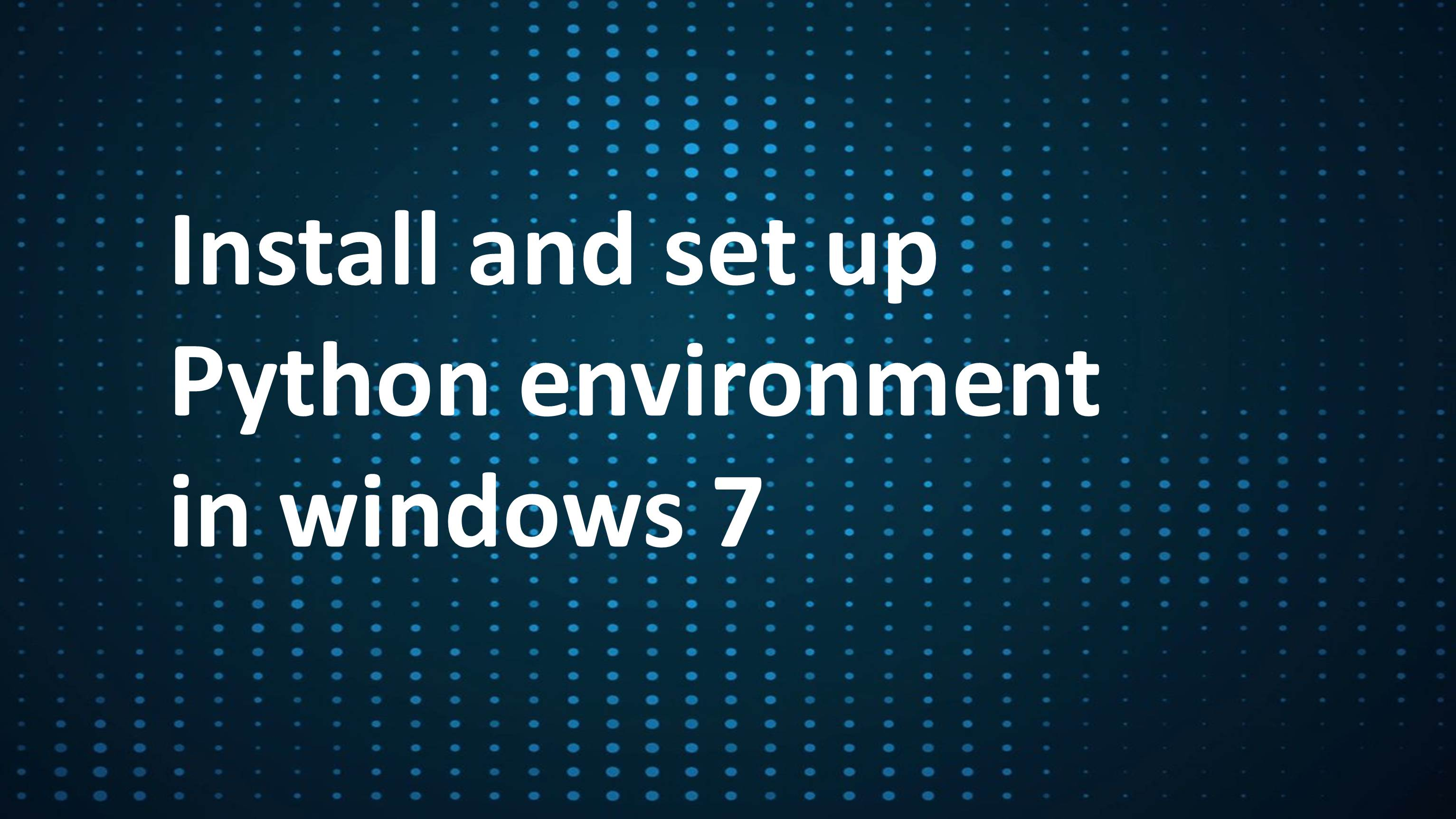 How to install and set up a Python Programming environment in windows 7