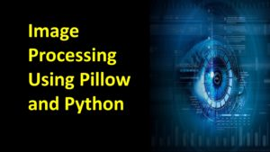 Image Processing Using Pillow and Python
