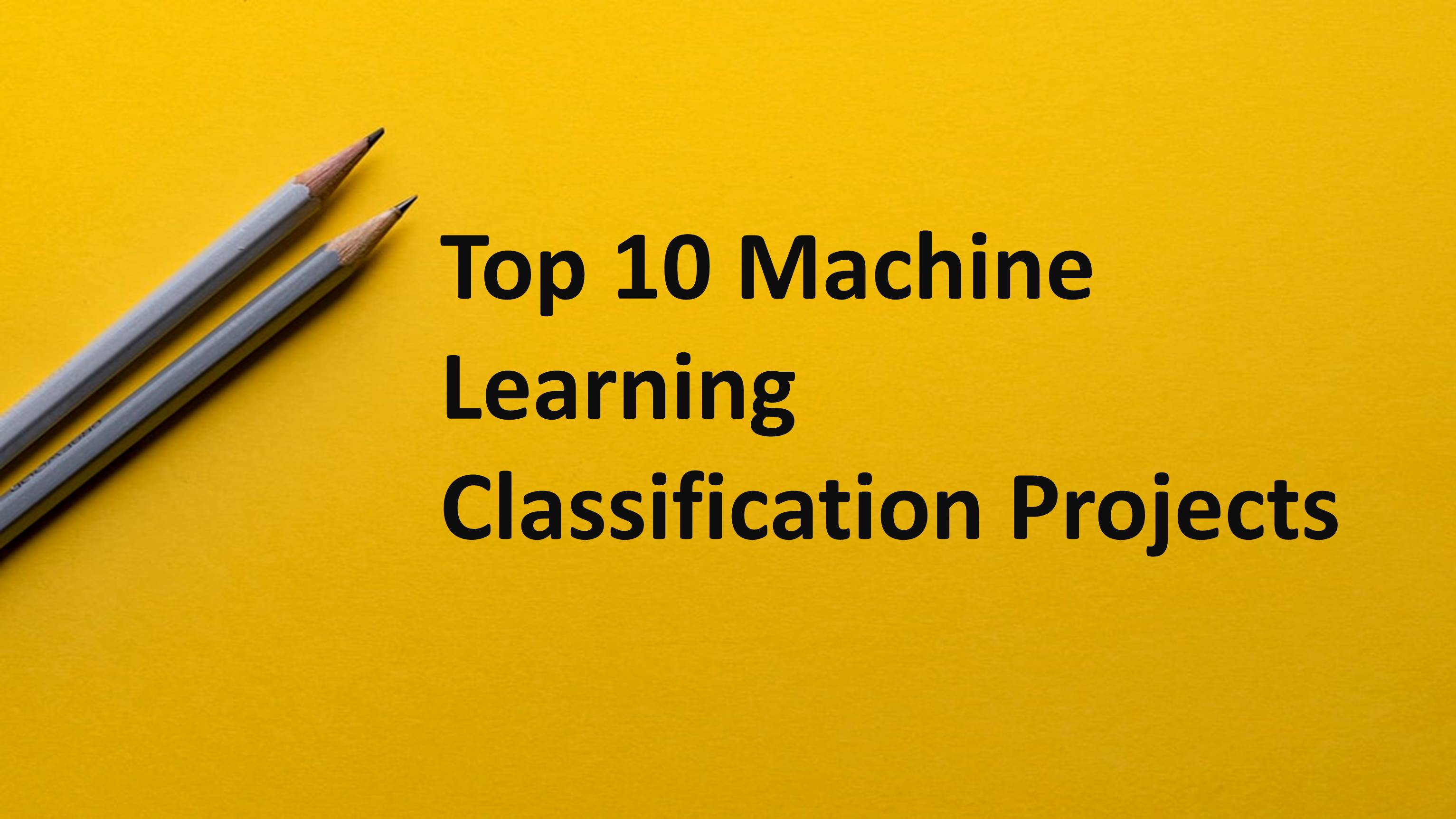 Top 10 Machine Learning Classification Projects