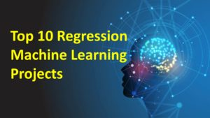 Top 10 Regression Machine Learning Projects