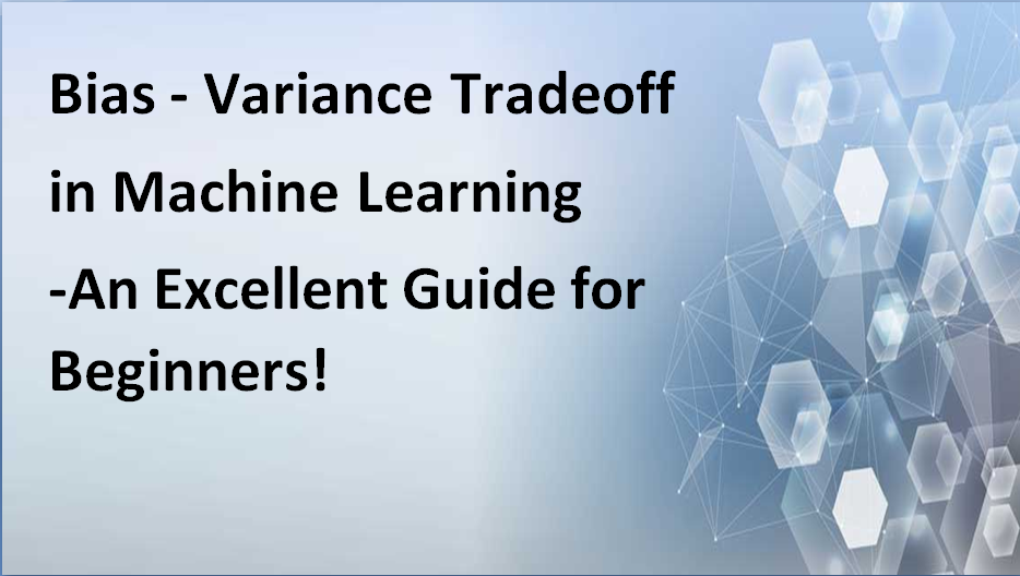Bias - Variance Tradeoff in Machine Learning-An Excellent Guide for Beginners!