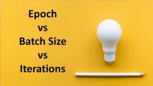 Epoch vs Batch Size vs Iterations