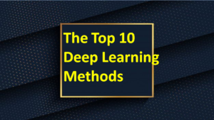 The Top 10 Deep Learning Methods