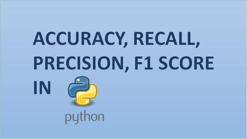 Accuracy, Recall, Precision, F1 Score in Python