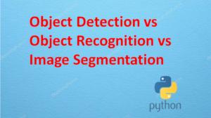 Object Detection vs Object Recognition vs Image Segmentation