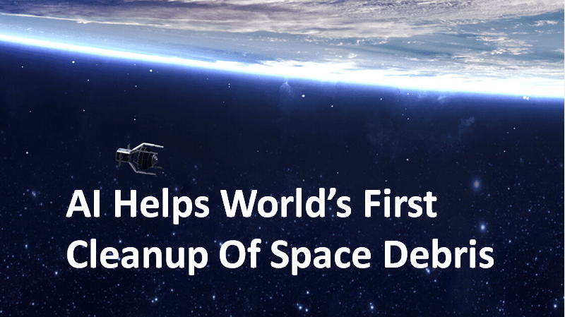 AI Helps World's First Cleanup Of Space Debris