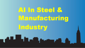 Use of AI In The Steel & Manufacturing Industry