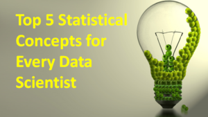 Top 5 Statistical Conceptsfor Every Data Scientist!