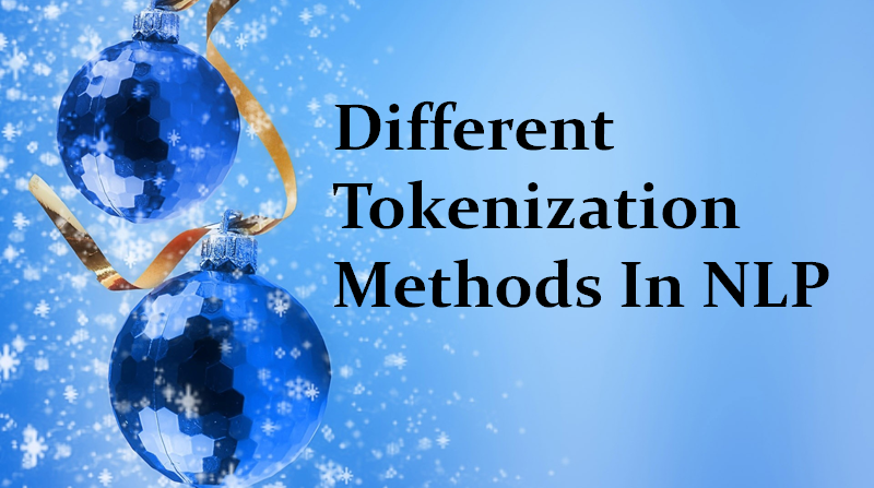 Hands-On Guide To Different Tokenization Methods In NLP